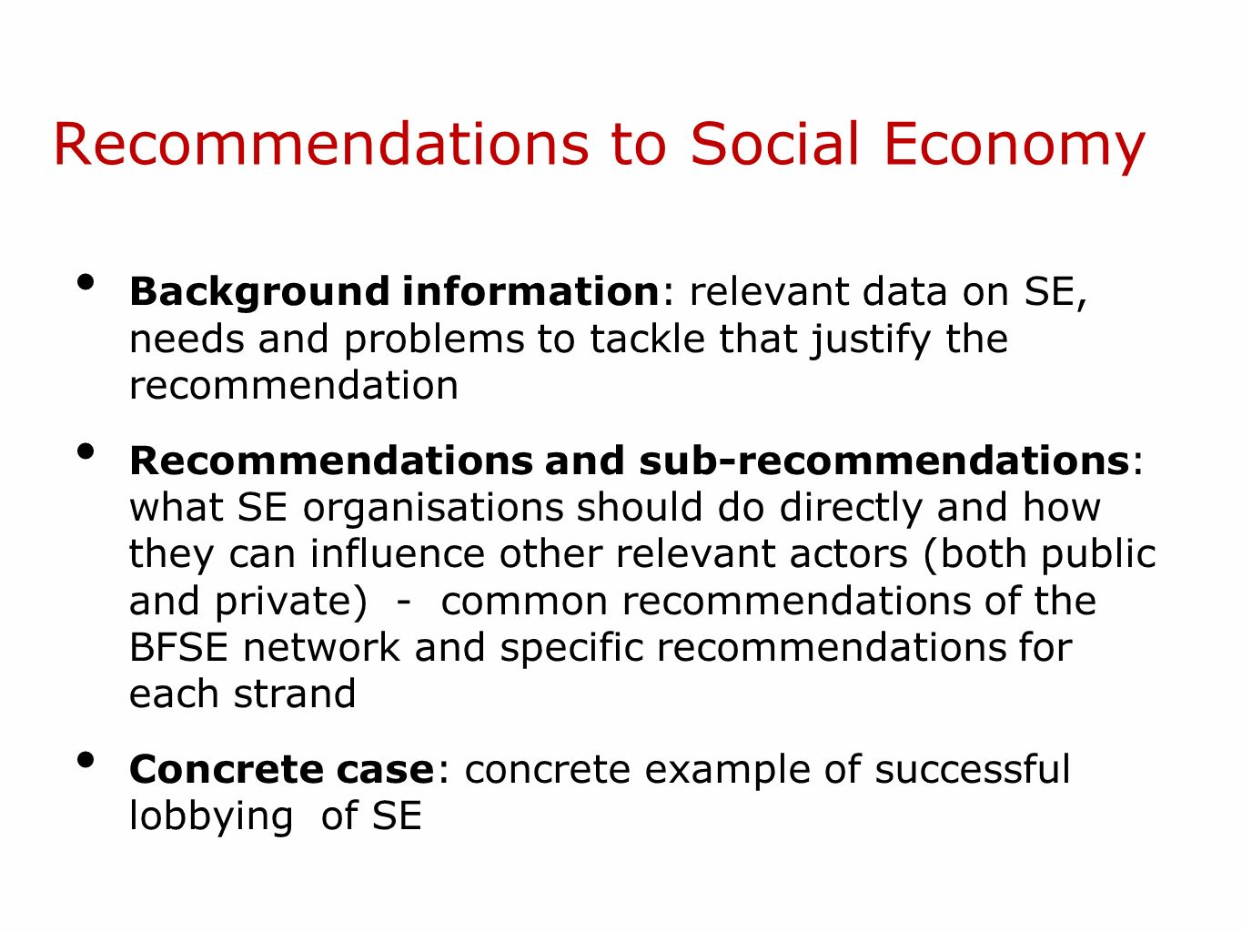 Recommendations to Social Economy Background information: relevant data on SE, needs and problems to tackle that justify the recommendation Recommenda