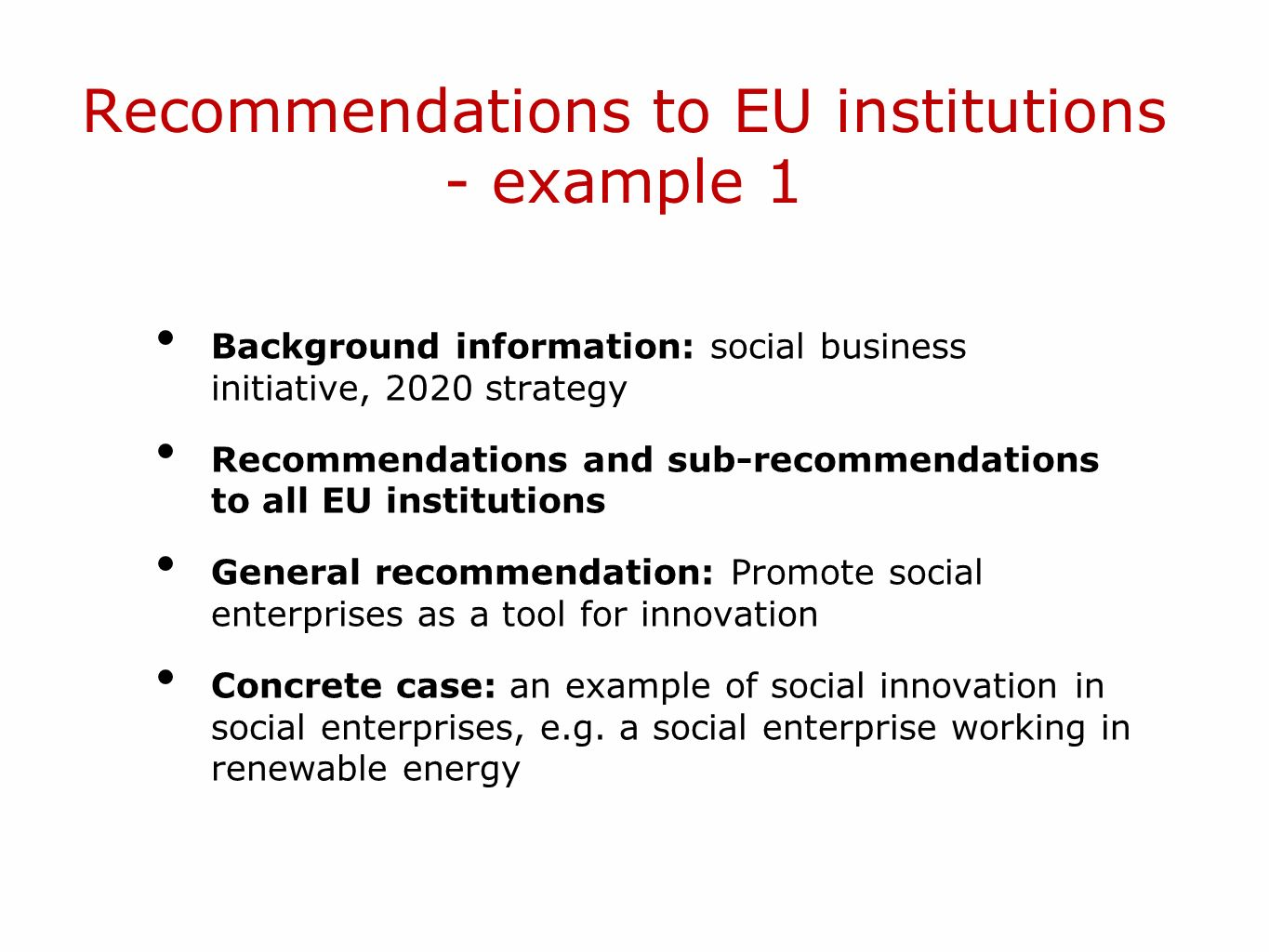 Recommendations to EU institutions - example 1 Background information: social business initiative, 2020 strategy Recommendations and sub-recommendatio