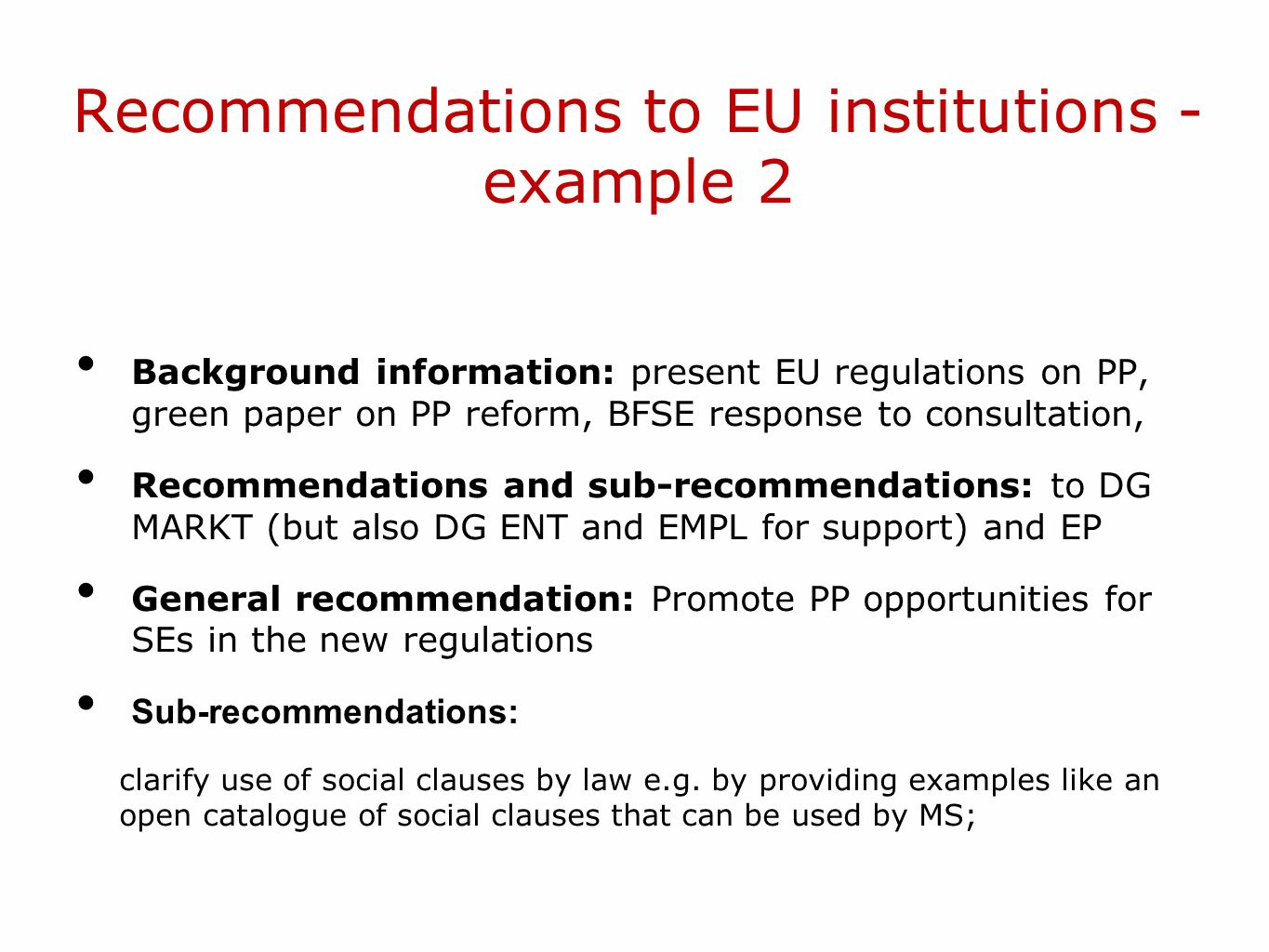 Recommendations to EU institutions - example 2 Background information: present EU regulations on PP, green paper on PP reform, BFSE response to consul