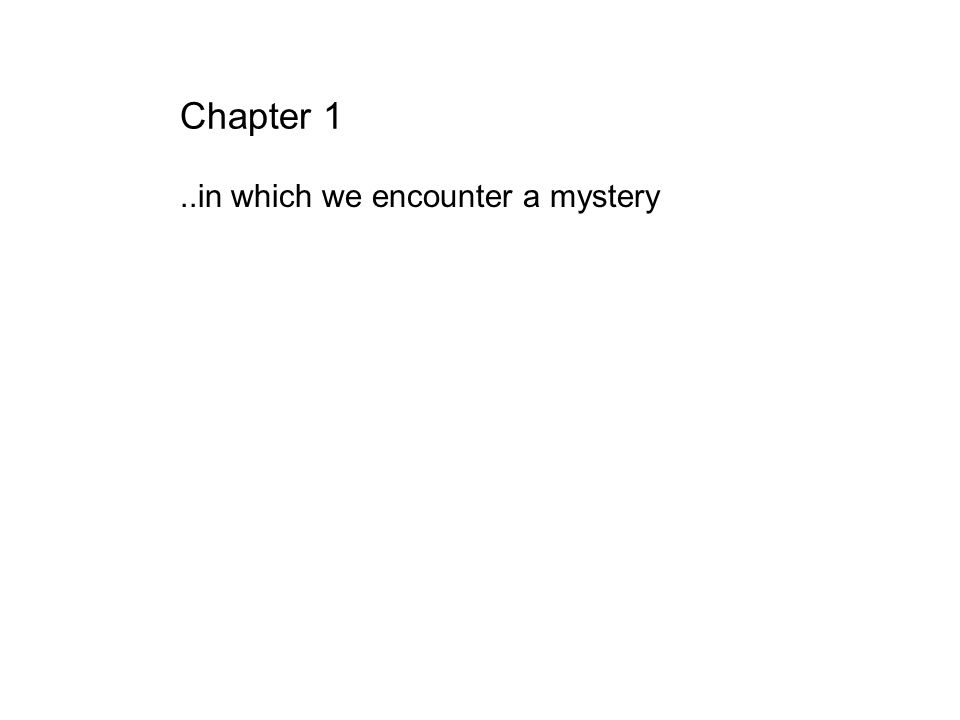 Chapter 1..in which we encounter a mystery