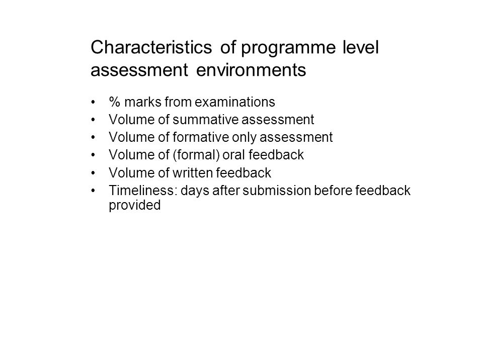 Characteristics of programme level assessment environments % marks from examinations Volume of summative assessment Volume of formative only assessmen