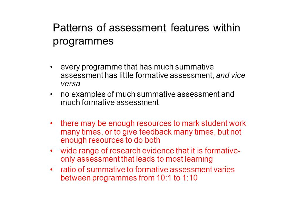 Patterns of assessment features within programmes every programme that has much summative assessment has little formative assessment, and vice versa n