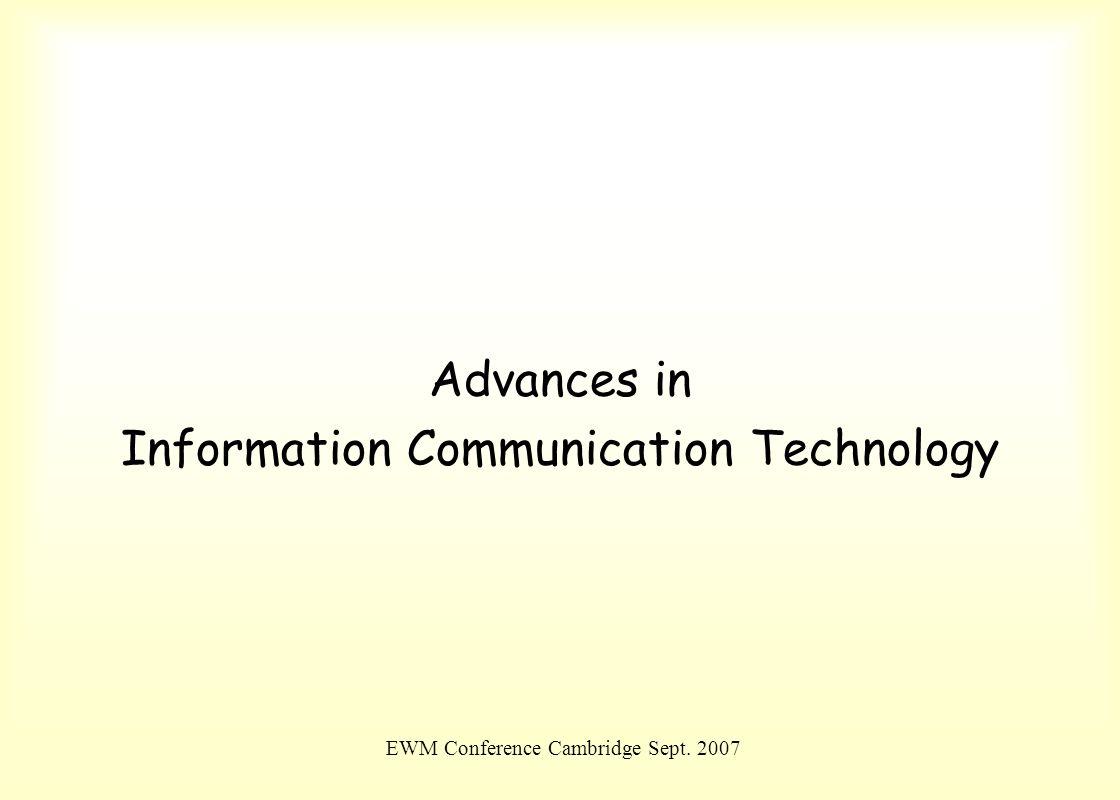 EWM Conference Cambridge Sept. 2007 Advances in Information Communication Technology