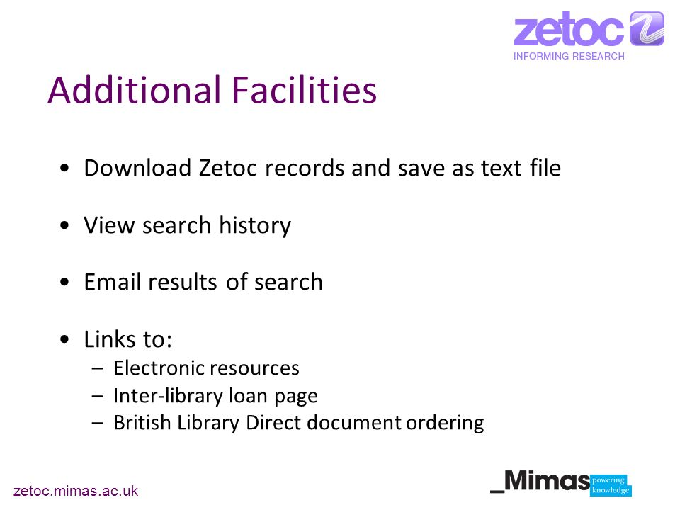 Additional Facilities Download Zetoc records and save as text file View search history Email results of search Links to: –Electronic resources –Inter-
