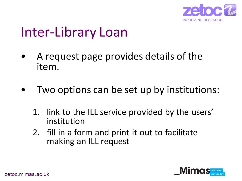 Inter-Library Loan A request page provides details of the item. Two options can be set up by institutions: 1.link to the ILL service provided by the u