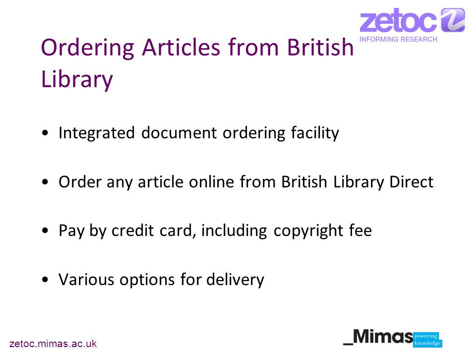 zetoc.mimas.ac.uk Ordering Articles from British Library Integrated document ordering facility Order any article online from British Library Direct Pa