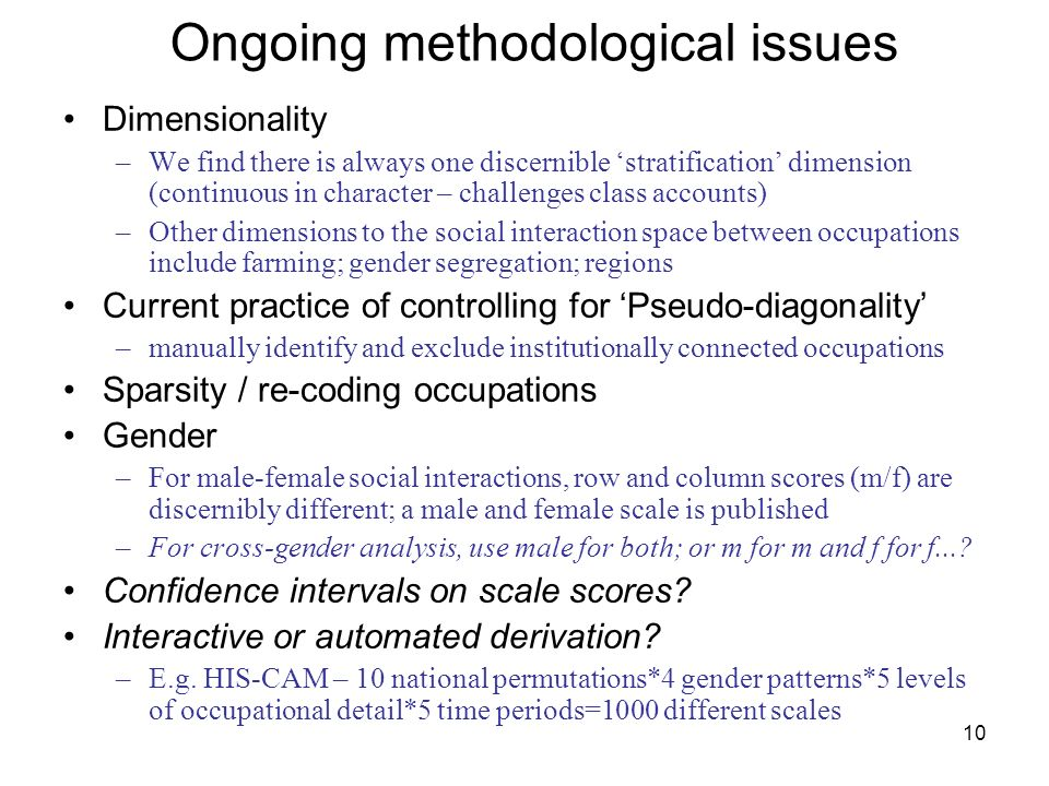 10 Ongoing methodological issues Dimensionality –We find there is always one discernible stratification dimension (continuous in character – challenge