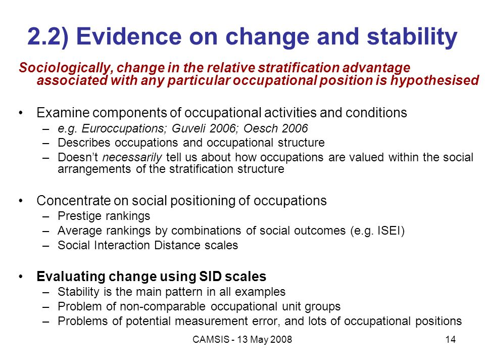 CAMSIS - 13 May 200814 2.2) Evidence on change and stability Sociologically, change in the relative stratification advantage associated with any parti