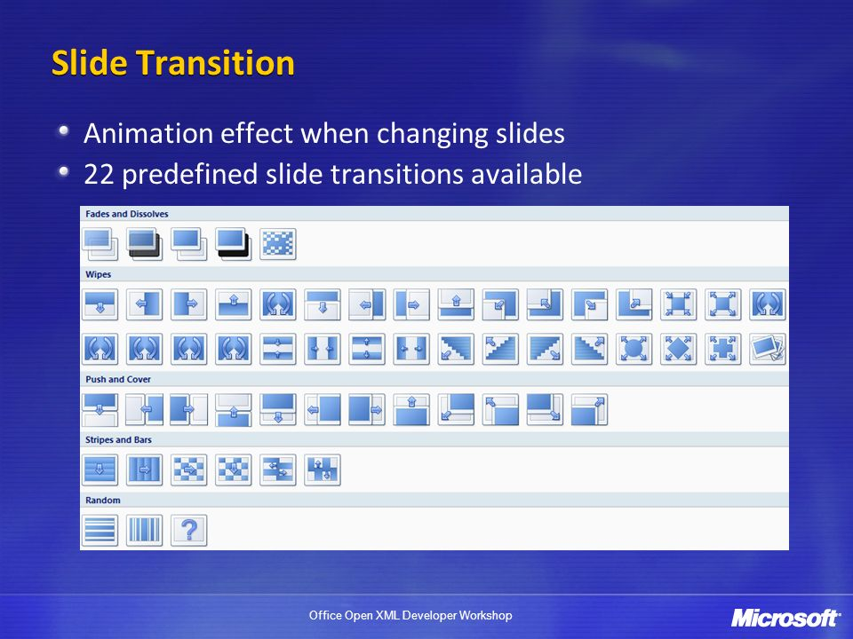Office Open XML Developer Workshop Slide Transition Animation effect when changing slides 22 predefined slide transitions available