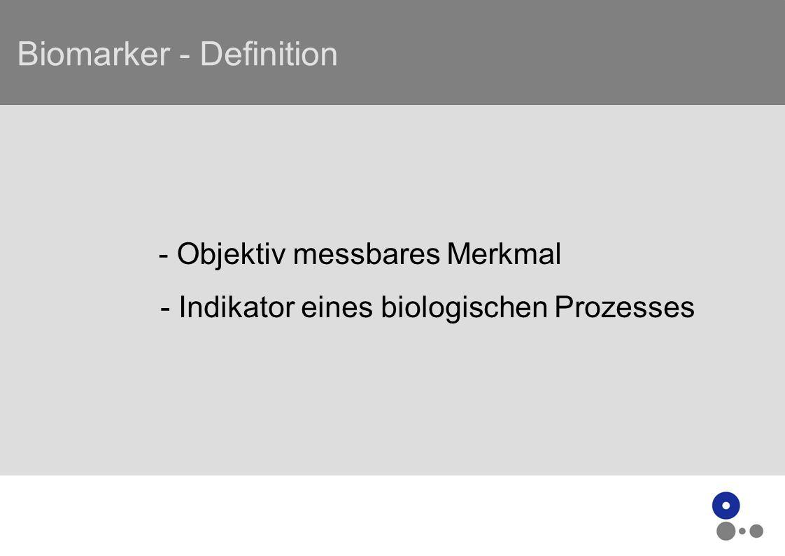 Biomarker - Definition - Objektiv messbares Merkmal - Indikator eines biologischen Prozesses