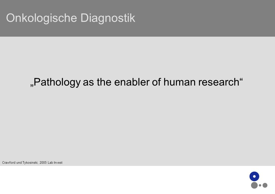 Onkologische Diagnostik Pathology as the enabler of human research Crawford und Tykosinski, 2005 Lab Invest