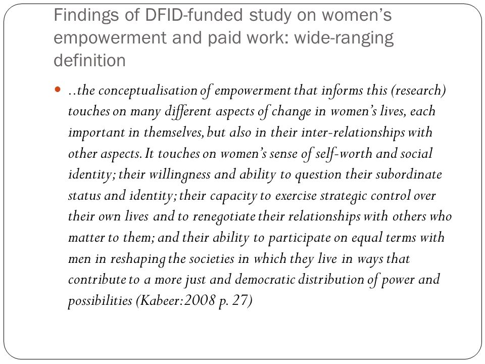 Findings of DFID-funded study on womens empowerment and paid work: wide-ranging definition..the conceptualisation of empowerment that informs this (re