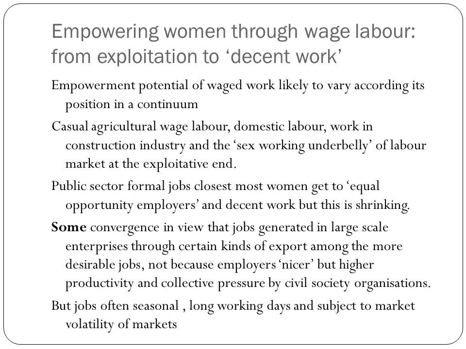 Empowering women through wage labour: from exploitation to decent work Empowerment potential of waged work likely to vary according its position in a