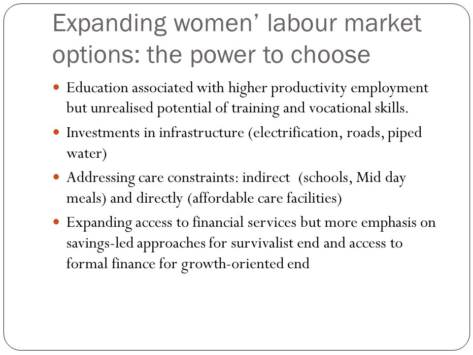 Expanding women labour market options: the power to choose Education associated with higher productivity employment but unrealised potential of traini