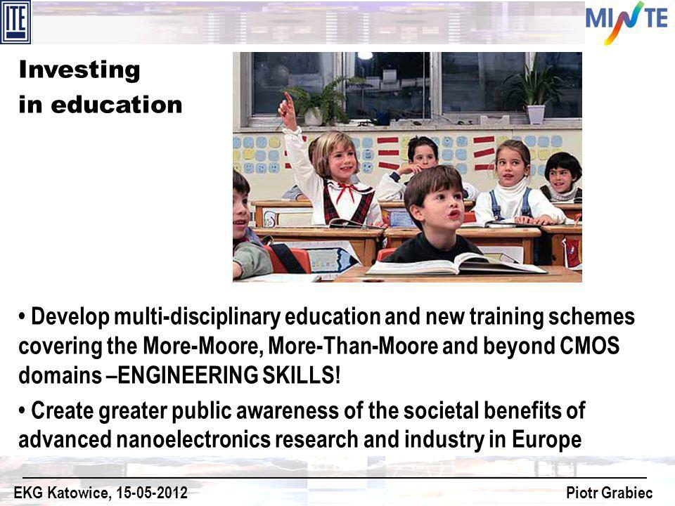 Investing in education Develop multi-disciplinary education and new training schemes covering the More-Moore, More-Than-Moore and beyond CMOS domains