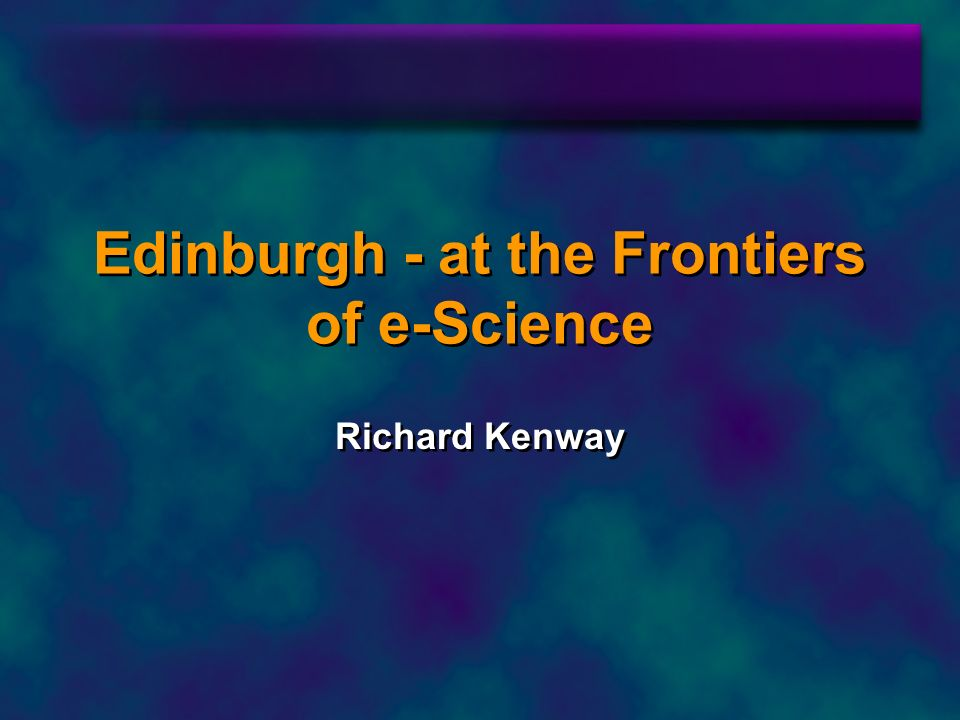 Scotland at the frontier… participating EU DataGrid: particle physics, biology & medical imaging, Earth observation over 100 scientists engaged in grid development by the end of 2002 US DARPA Control of Agent- Based Systems Grid: multinational military operations UK RealityGrid: interactively couple experiments, simulations and visualisation DARPA