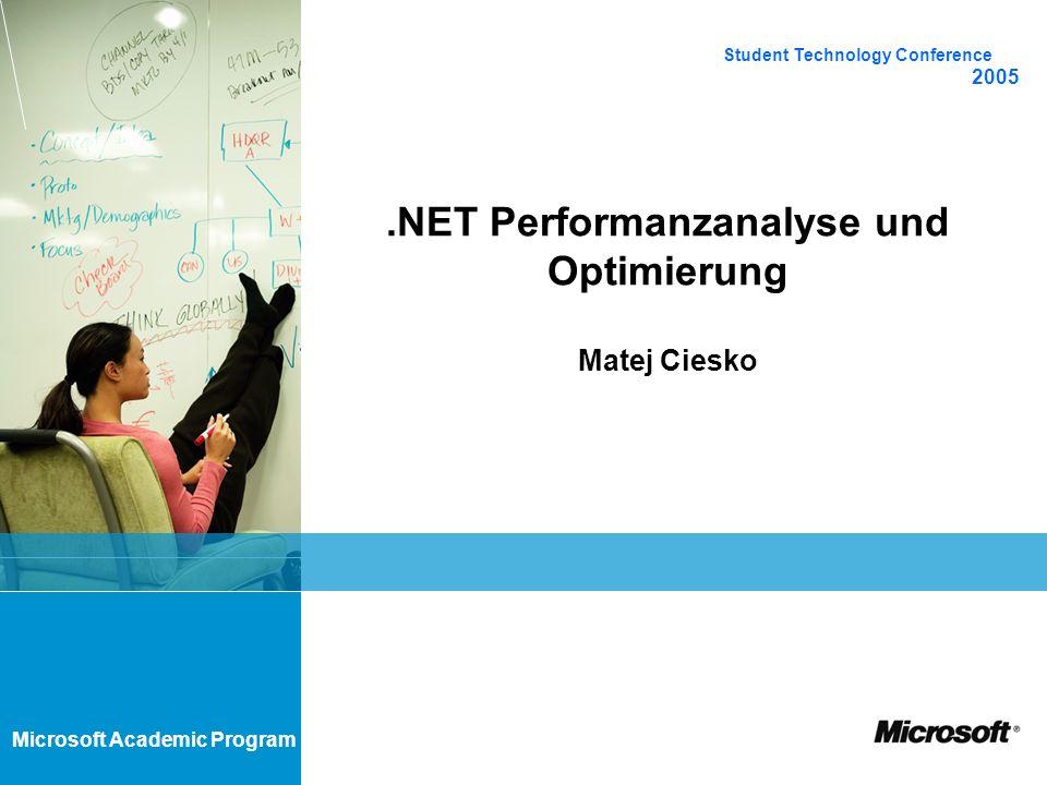 Microsoft Academic Program.NET Performanzanalyse und Optimierung Matej Ciesko Student Technology Conference 2005