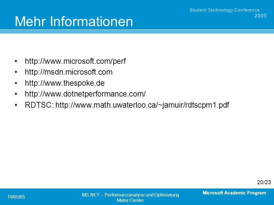 Microsoft Academic Program Student Technology Conference 2005 19/05/05 MS.NET – Performanzanalyse und Optimierung Matej Ciesko 20/23 Mehr Informationen http://www.microsoft.com/perf http://msdn.microsoft.com http://www.thespoke.de http://www.dotnetperformance.com/ RDTSC: http://www.math.uwaterloo.ca/~jamuir/rdtscpm1.pdf