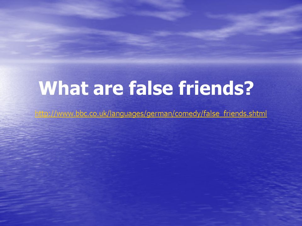 http://www.bbc.co.uk/languages/german/comedy/false_friends.shtml What are false friends?