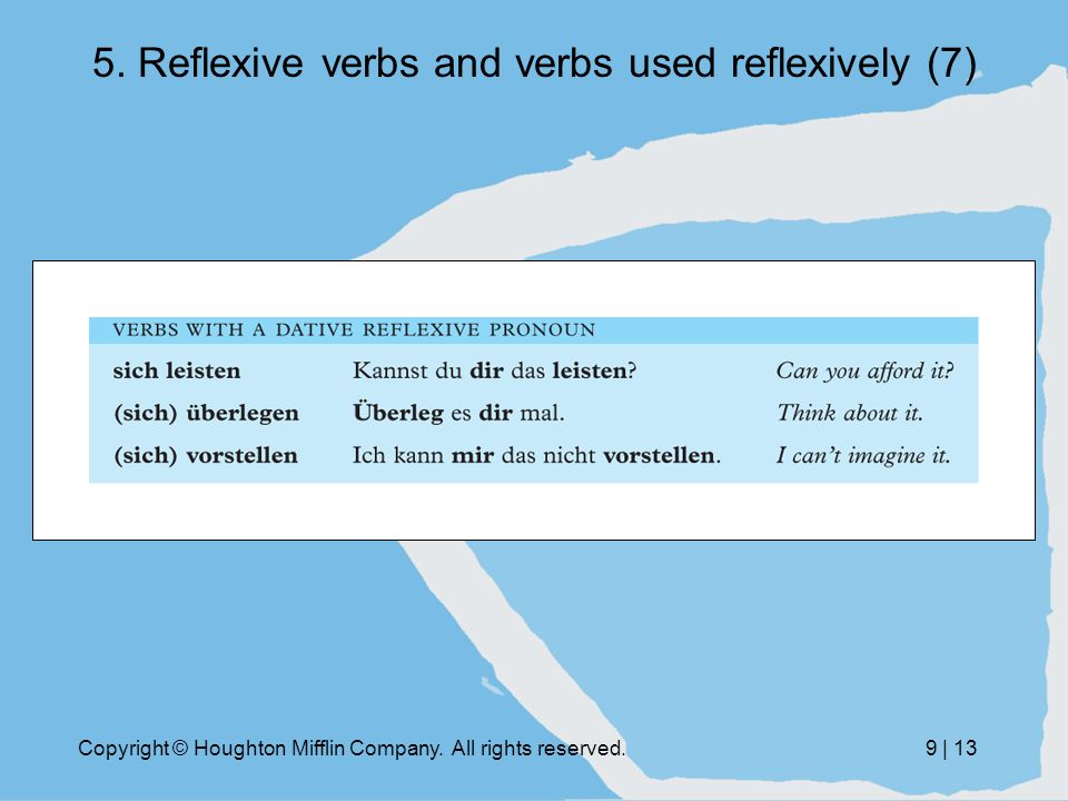 Copyright © Houghton Mifflin Company. All rights reserved.9 | 13 5. Reflexive verbs and verbs used reflexively (7)
