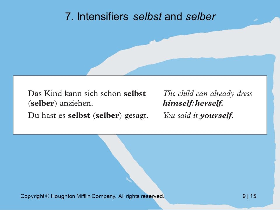 Copyright © Houghton Mifflin Company. All rights reserved.9 | Intensifiers selbst and selber