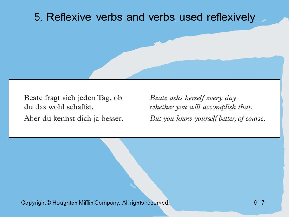 Copyright © Houghton Mifflin Company. All rights reserved.9 | 7 5. Reflexive verbs and verbs used reflexively