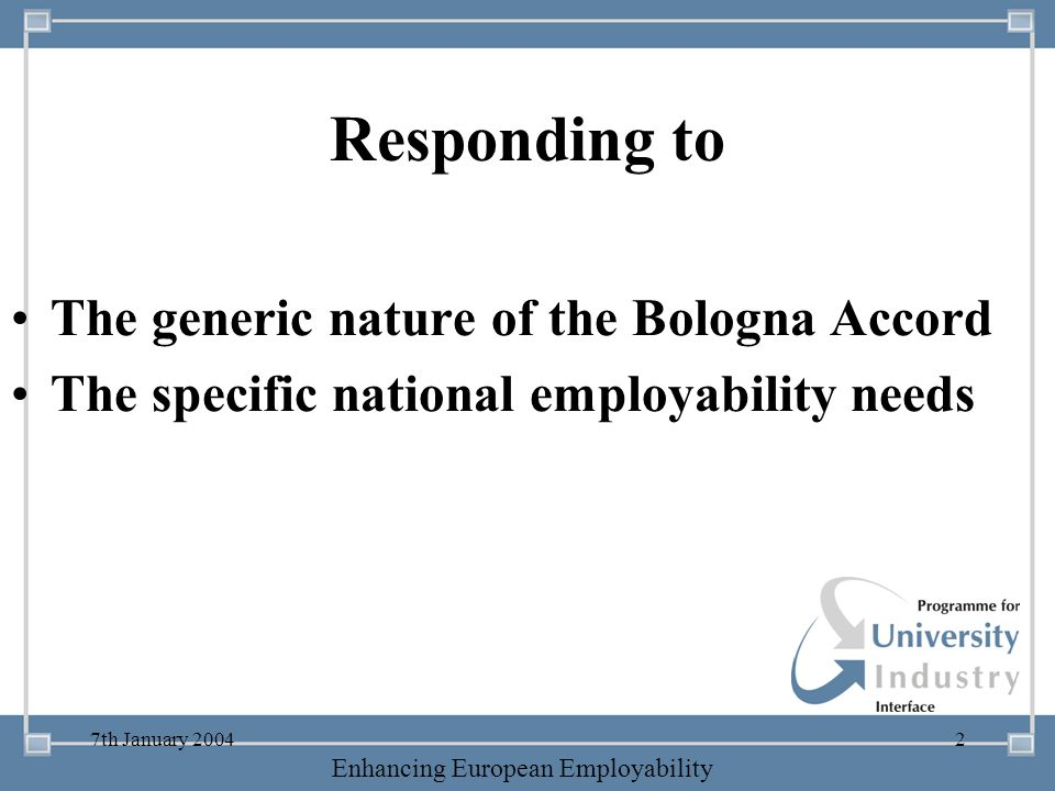 -- 21 st October 2003 -- Thursday 23 rd MarchTThursday 25 th M 2006 Enhancing European Employability 7th January 20042 Responding to The generic natur