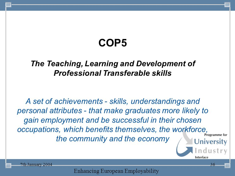 -- 21 st October 2003 -- Thursday 23 rd MarchTThursday 25 th M 2006 Enhancing European Employability 7th January 200436 COP5 The Teaching, Learning an