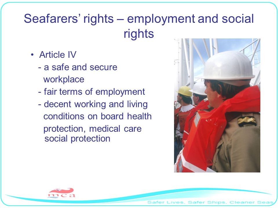 Seafarers rights – employment and social rights Article IV - a safe and secure workplace - fair terms of employment - decent working and living condit