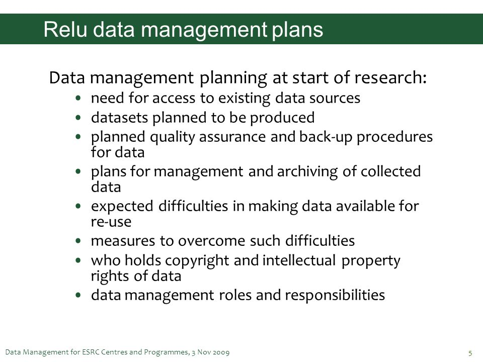 Data Management for ESRC Centres and Programmes, 3 Nov 20095 Relu data management plans Data management planning at start of research: need for access