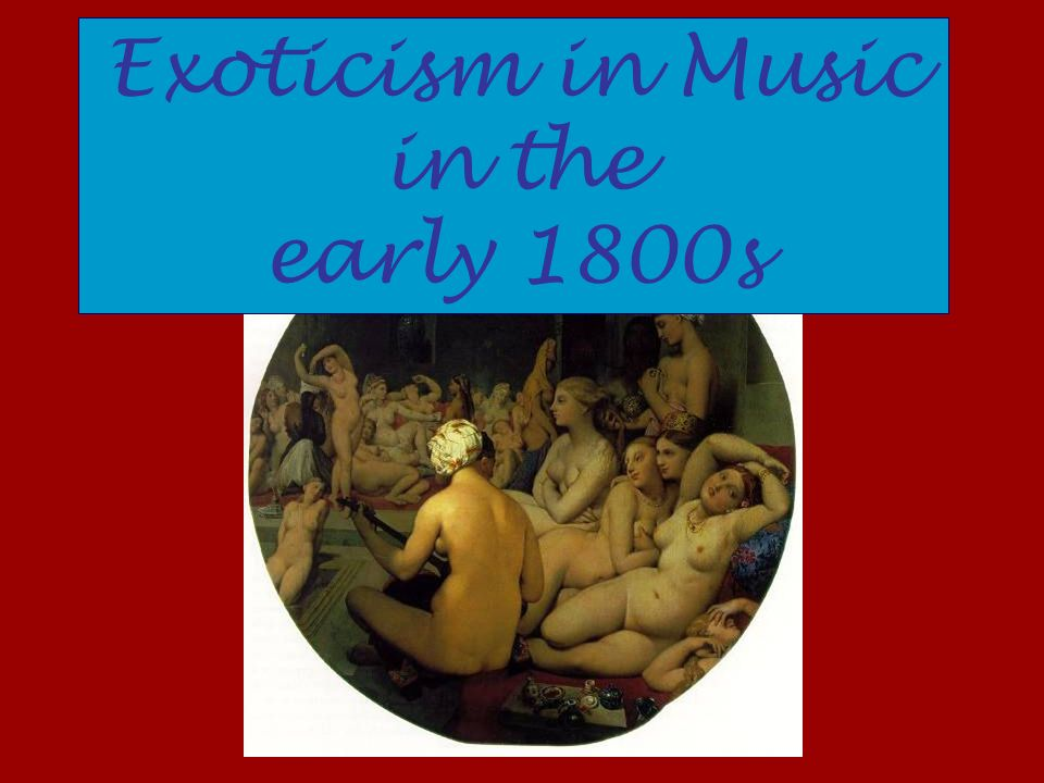 Exoticism in Music in the early 1800s