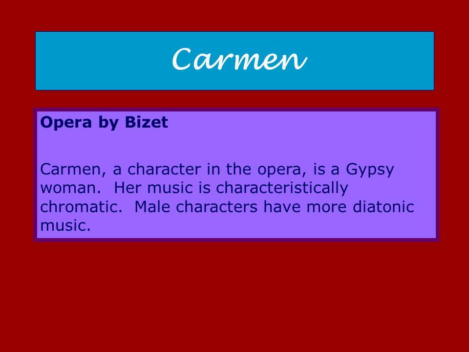 Carmen Opera by Bizet Carmen, a character in the opera, is a Gypsy woman.
