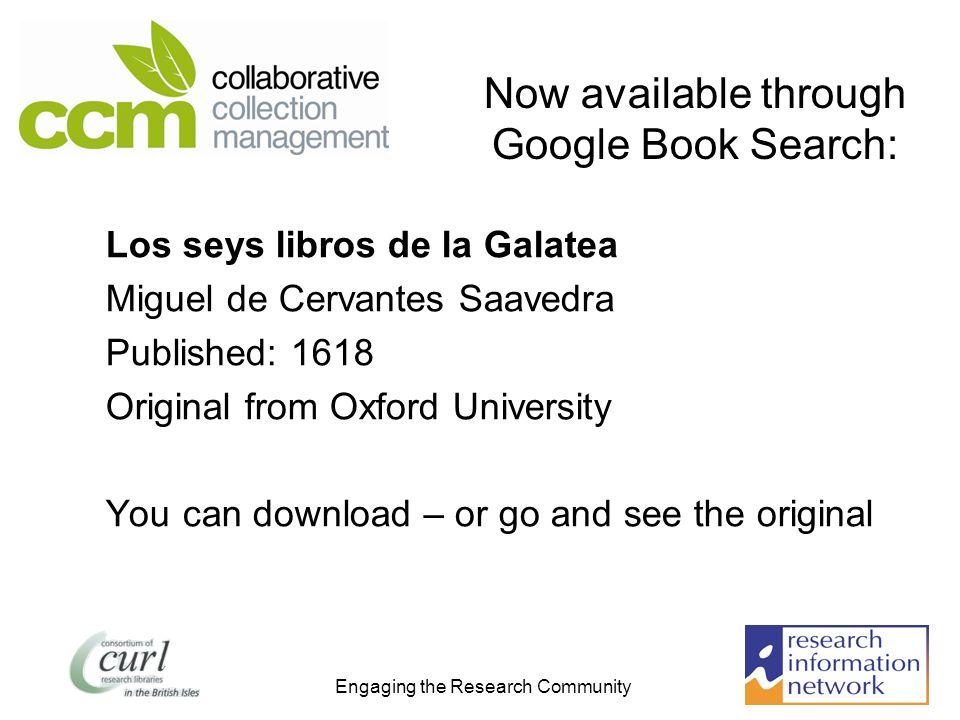 Engaging the Research Community Now available through Google Book Search: Los seys libros de la Galatea Miguel de Cervantes Saavedra Published: 1618 O