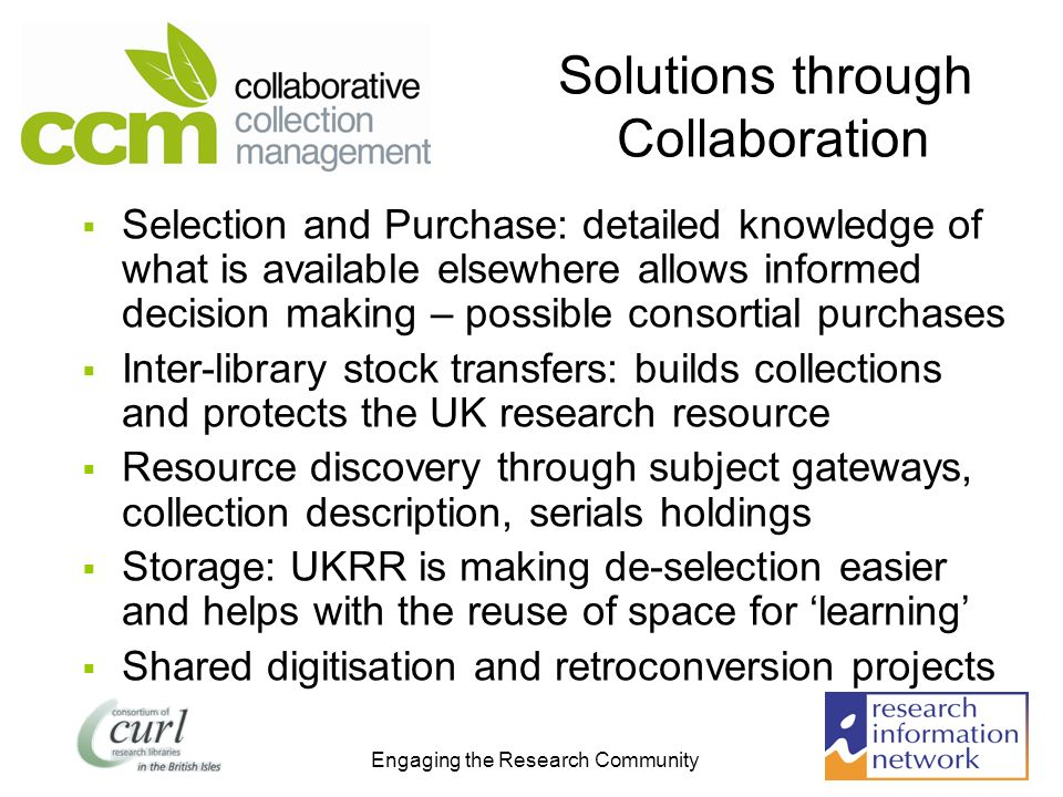 Engaging the Research Community Solutions through Collaboration Selection and Purchase: detailed knowledge of what is available elsewhere allows infor