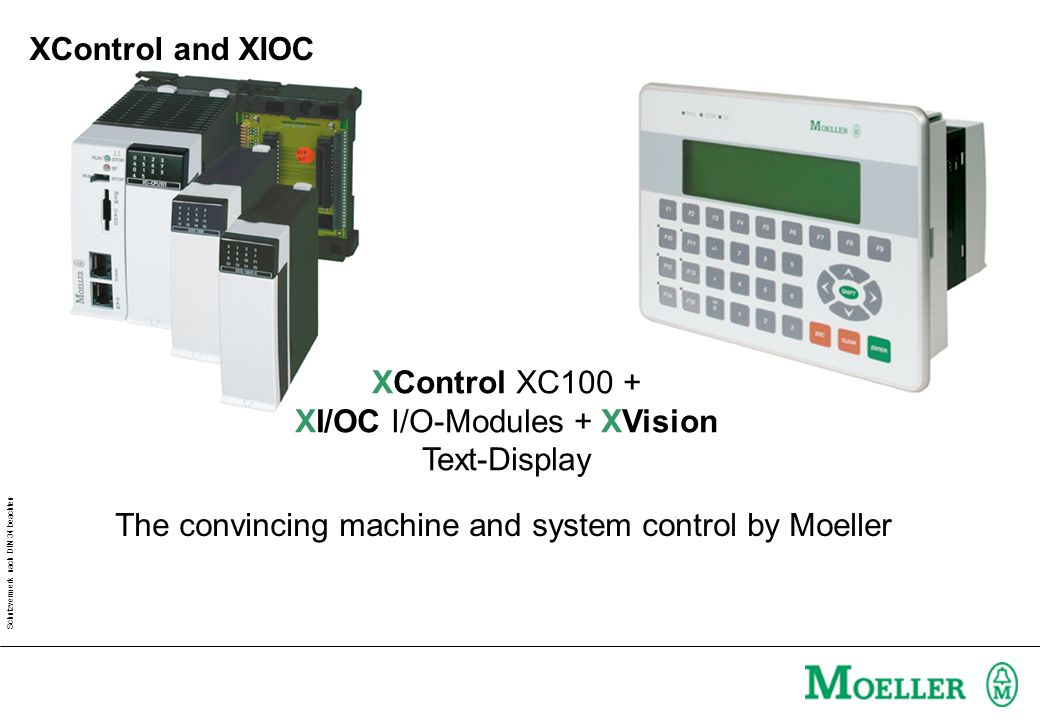 Schutzvermerk nach DIN 34 beachten XControl XC100 + XI/OC I/O-Modules + XVision Text-Display The convincing machine and system control by Moeller XCon