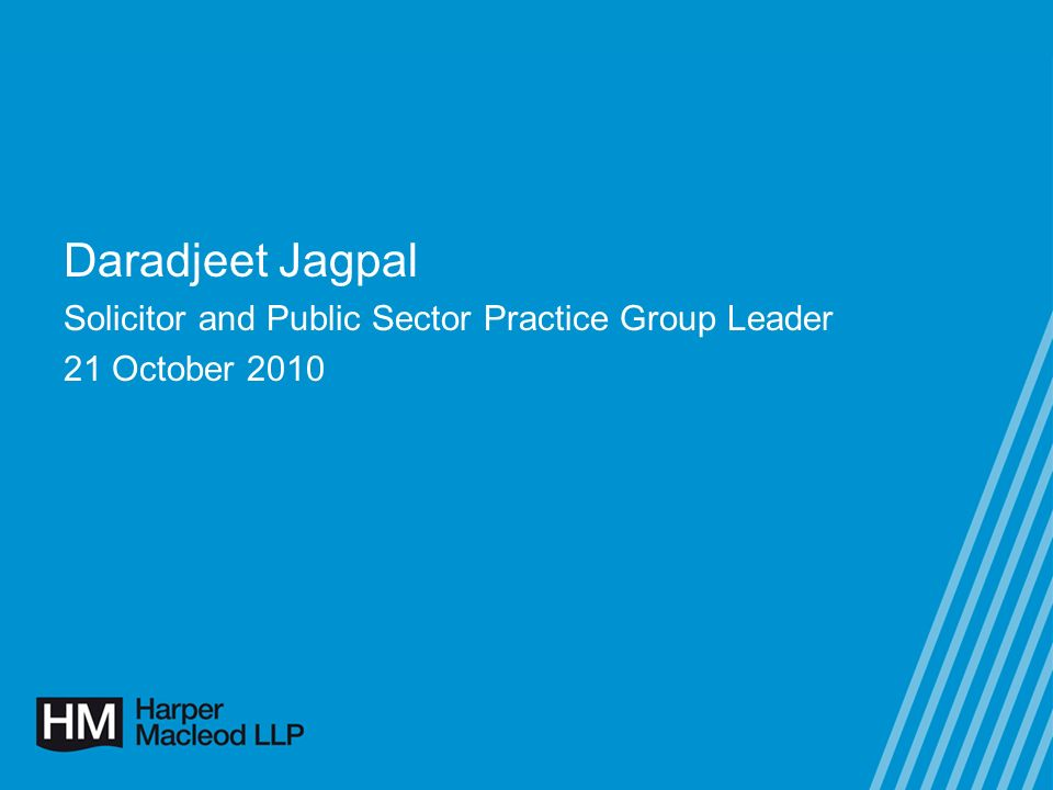 Daradjeet Jagpal Solicitor and Public Sector Practice Group Leader 21 October 2010