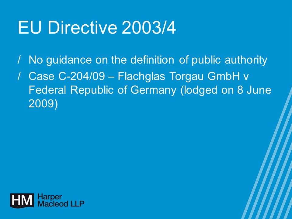 EU Directive 2003/4 /No guidance on the definition of public authority /Case C-204/09 – Flachglas Torgau GmbH v Federal Republic of Germany (lodged on 8 June 2009)