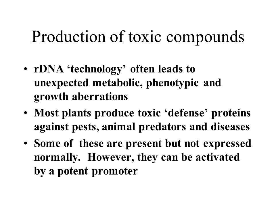 Production of toxic compounds rDNA technology often leads to unexpected metabolic, phenotypic and growth aberrations Most plants produce toxic defense