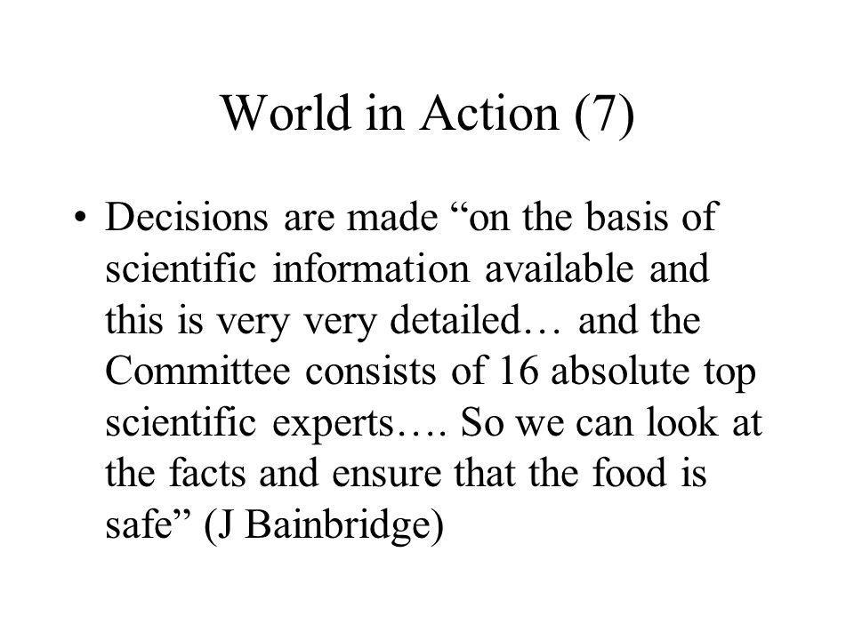 World in Action (7) Decisions are made on the basis of scientific information available and this is very very detailed… and the Committee consists of 16 absolute top scientific experts….