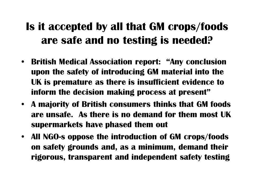 Is it accepted by all that GM crops/foods are safe and no testing is needed? British Medical Association report: Any conclusion upon the safety of int