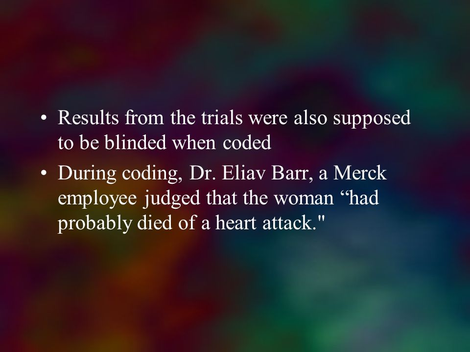 Results from the trials were also supposed to be blinded when coded During coding, Dr. Eliav Barr, a Merck employee judged that the woman had probably