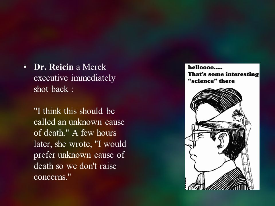 Dr. Reicin a Merck executive immediately shot back :