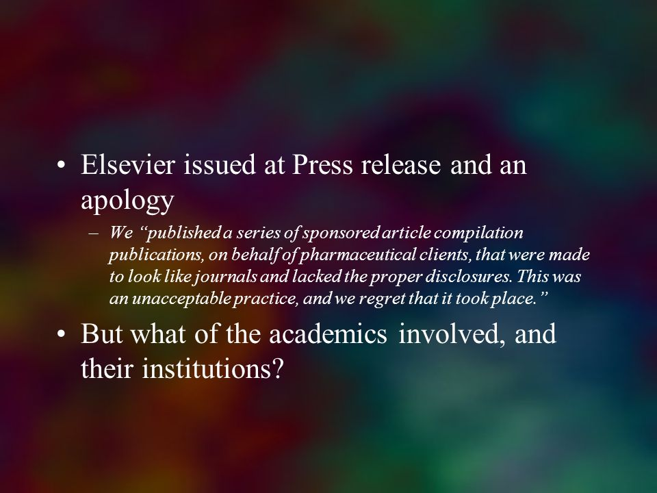Elsevier issued at Press release and an apology –We published a series of sponsored article compilation publications, on behalf of pharmaceutical clie
