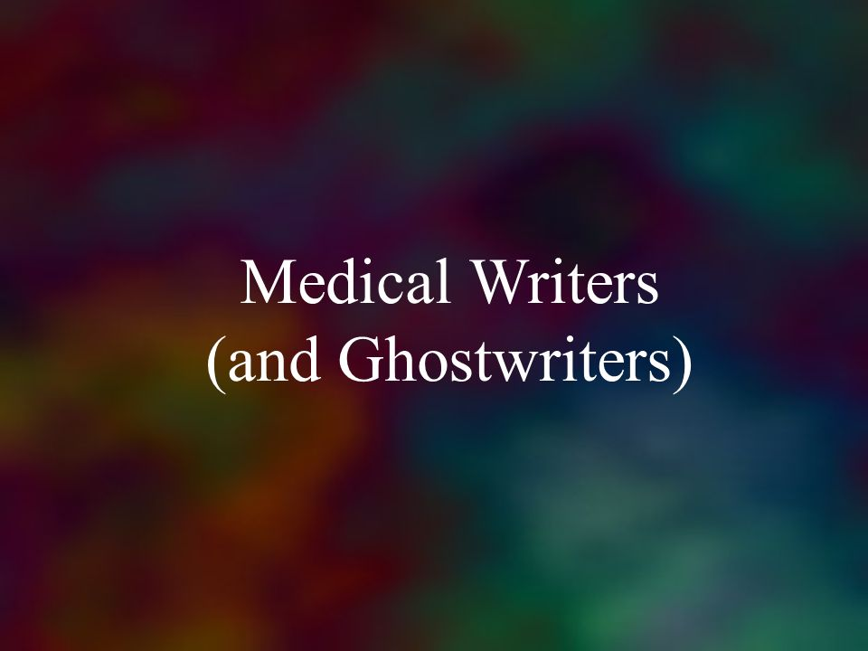 Medical Writers (and Ghostwriters)