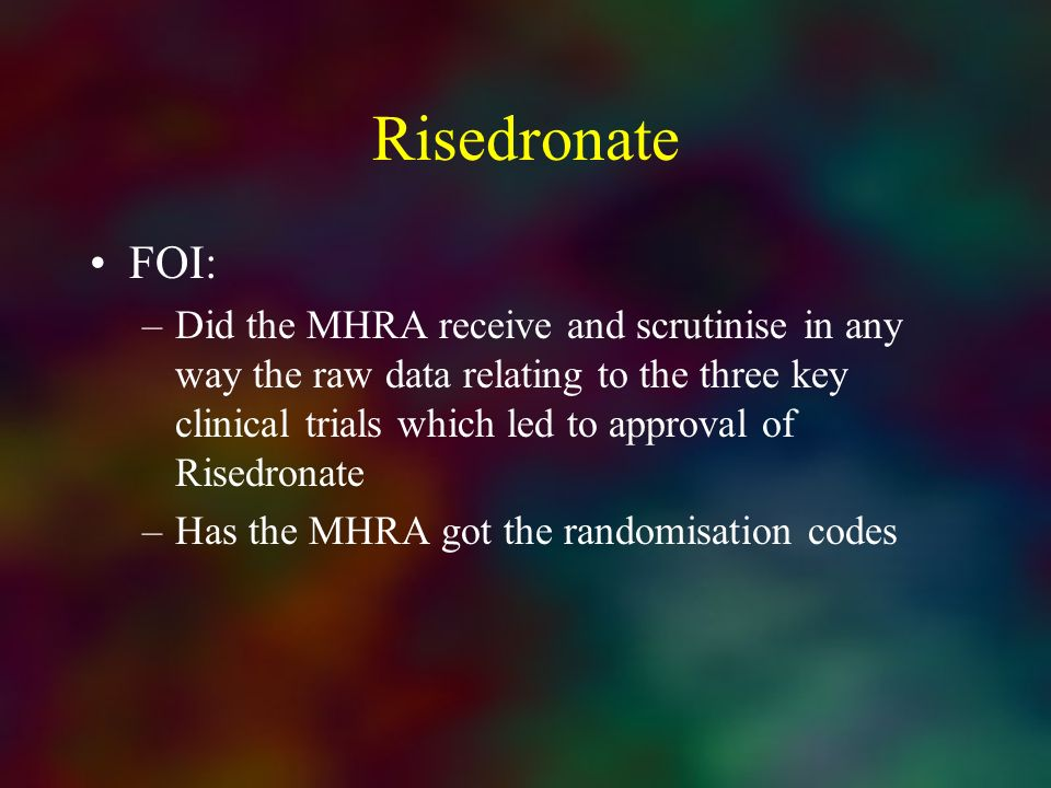 Risedronate FOI: –Did the MHRA receive and scrutinise in any way the raw data relating to the three key clinical trials which led to approval of Rised