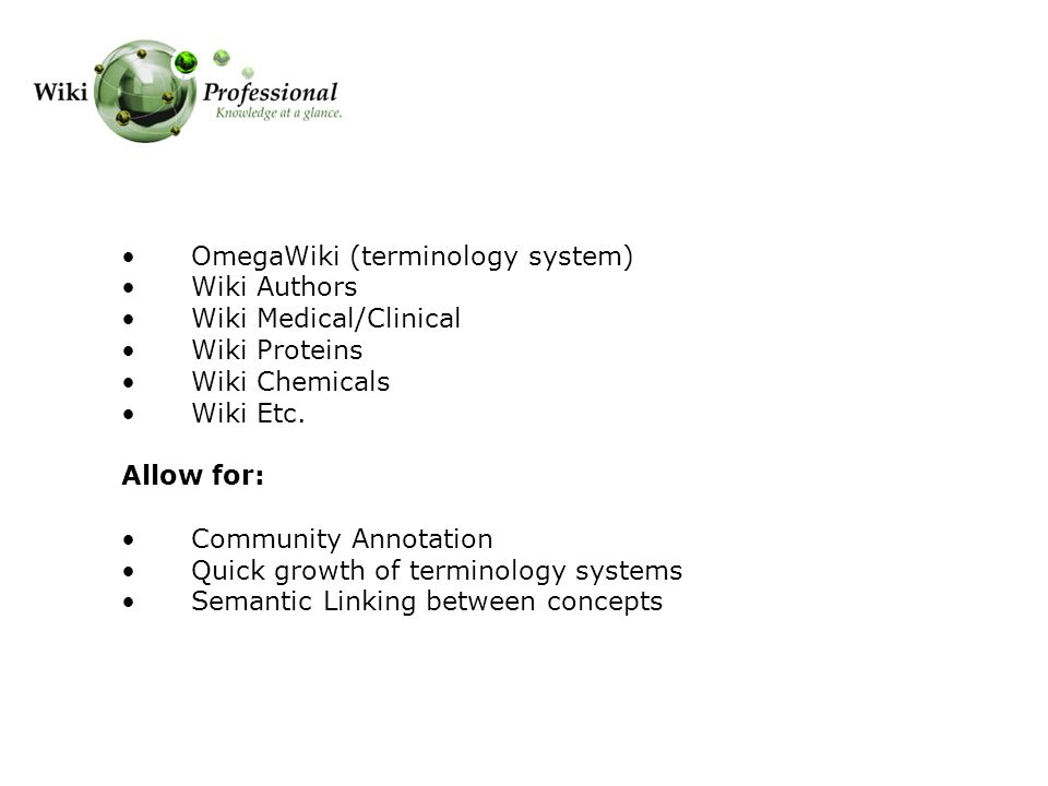 OmegaWiki (terminology system) Wiki Authors Wiki Medical/Clinical Wiki Proteins Wiki Chemicals Wiki Etc.