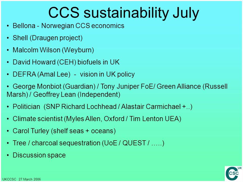 UKCCSC 27 March 2006 CCS sustainability July Bellona - Norwegian CCS economics Shell (Draugen project) Malcolm Wilson (Weyburn) David Howard (CEH) bio