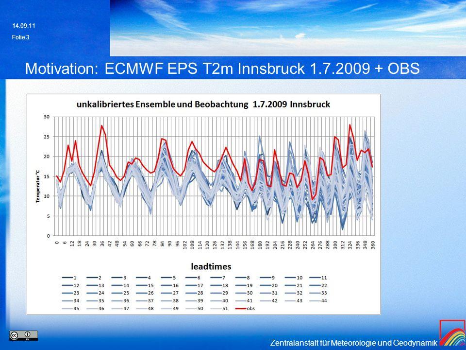 Zentralanstalt für Meteorologie und Geodynamik Motivation: ECMWF EPS T2m Innsbruck 1.7.2009 + OBS 14.09.11 Folie 3