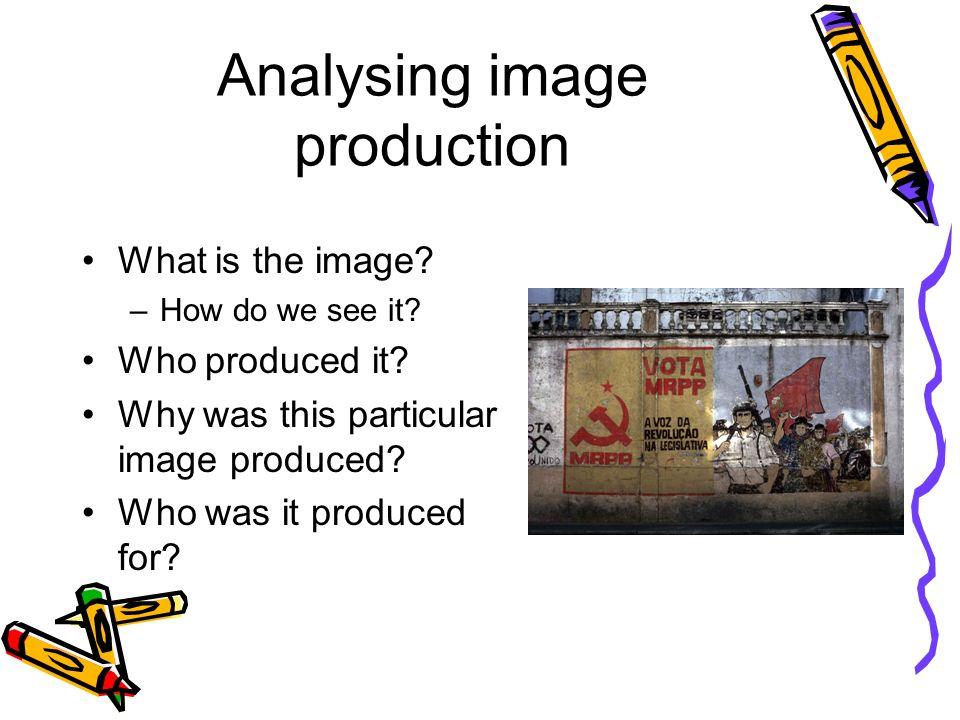 Analysing image production What is the image.–How do we see it.