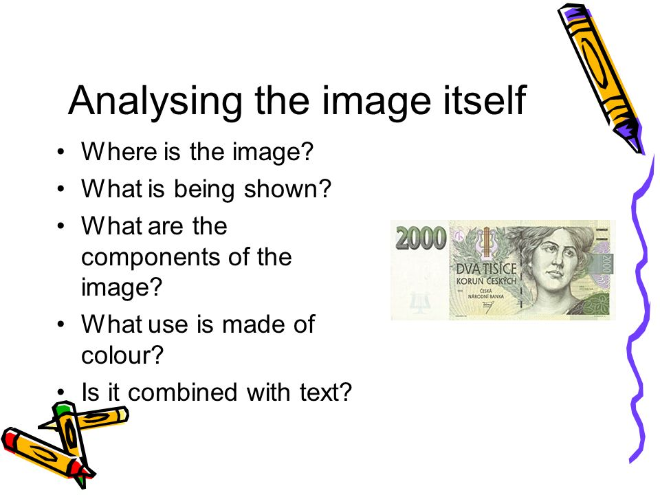 Analysing the image itself Where is the image.What is being shown.
